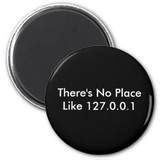 There's No Place Like 127.0.0.1 Refrigerator Magnets