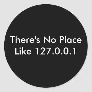 There's No Place Like 127.0.0.1 Round Sticker