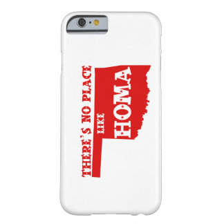 There's No Place Like Homa Oklahoma Barely There iPhone 6 Case