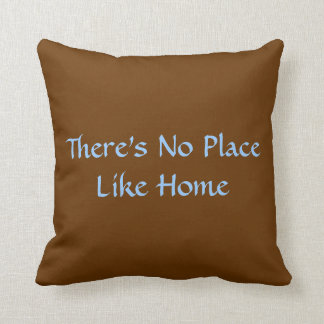 There's No Place Like home PILLOW Cushions