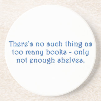 There's No Such Thing As Too Many Books Beverage Coaster