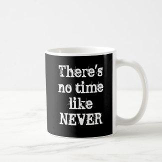 """There's no time like never"" mug"