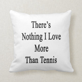 There's Nothing I Love More Than Tennis Cushion
