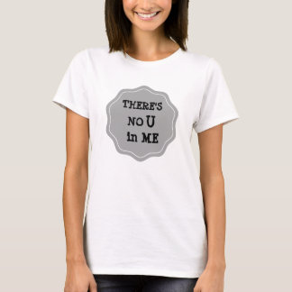 There's nu U in Me T-Shirt