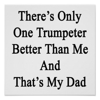 There's Only One Trumpeter Better Than Me And That Poster