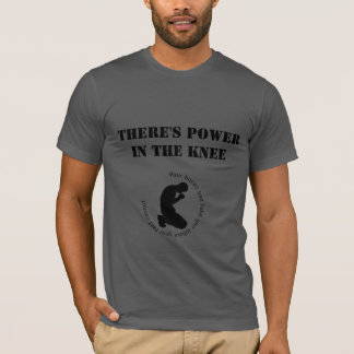 There's Power in The Knee T-Shirt