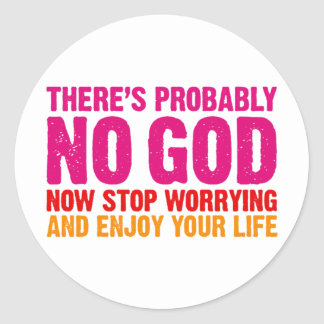 There's probably no god, now stop worrying... round sticker
