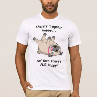 There's Regular Happy, and Then There's PUG Happy! T-Shirt