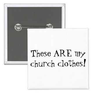 These ARE my church clothes! 15 Cm Square Badge
