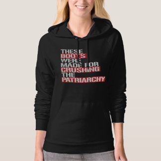 These boots were made for crushing the Patriarchy  Hoodie