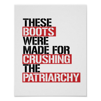 These boots were made for crushing the Patriarchy  Poster