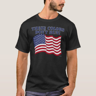 THESE COLORS DON'T RUN! T-Shirt