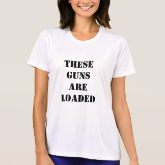 These Guns Are Loaded Fitness T-Shirt