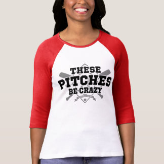These Pitches Be Crazy for Light Garments T-Shirt