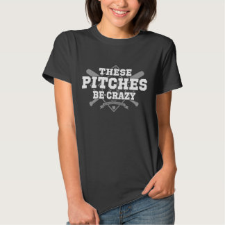These Pitches Be Crazy on a Dark Garment Shirt