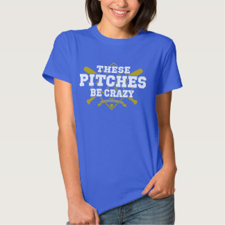 These Pitches Be Crazy (View on Dark Garments!) Tee Shirts