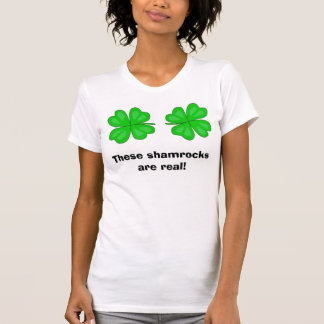 These shamrocks are real! t shirt