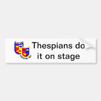 Thespians do it on stage bumper sticker