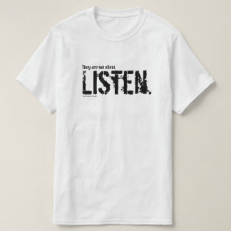 They are not Silent. Listen. T-Shirt