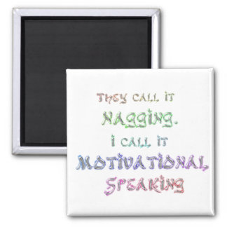 They Call it Nagging, Motivational Speaking Magnet