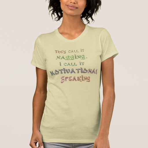 """""""They Call it Nagging"""" Motivational Women's T-shir Shirts"""