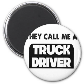 they call me a truck driver magnet
