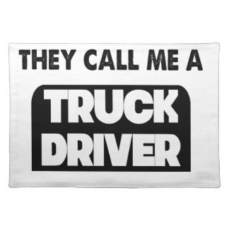they call me a truck driver placemat