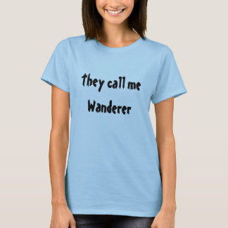 They call me Wanderer T-Shirt