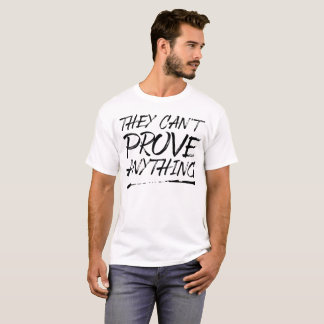 They Can't Prove Anything Shirt (Black Text)