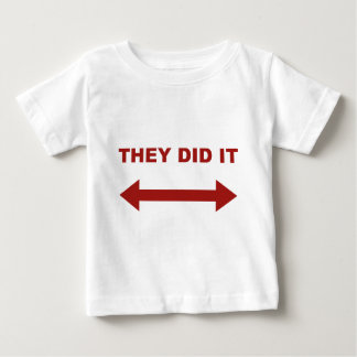 They Did It Baby T-Shirt