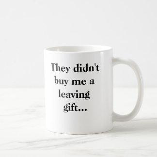They didn't buy me a leaving gift... coffee mug