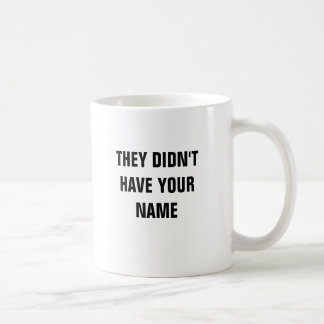They didn't have your name coffee mug
