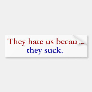 They hate us because, they suck. bumper sticker
