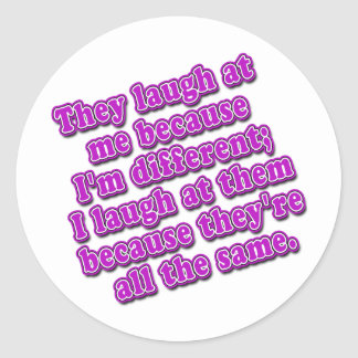 They Laugh at Me Because I'm Different Tshirts Stickers
