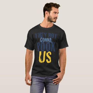 They Not Gonna Rook Us Take That for Data T-Shirt
