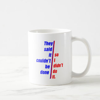 they said it couldn't be done, so I didn't do it Coffee Mug