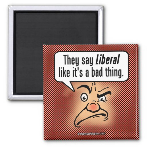 They Say Liberal Like It's a Bad Thing Fridge Magnet