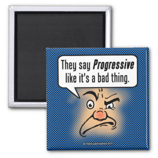 They Say Progressive Like It's a Bad Thing Square Magnet