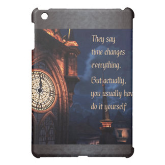 They Say Time Changes Everything iPad Mini Covers