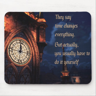 They Say Time Changes Everything Mouse Pad