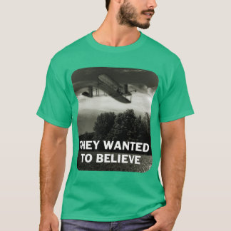 They t-shirt wanted to believe