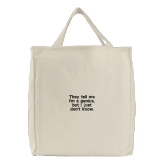 They Tell Me I'm A Genius But I Just Don't Know Canvas Bags