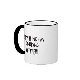 THEY THINK I M DRINKING COFFEE MUGS