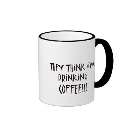 THEY THINK I'M DRINKING COFFEE MUGS
