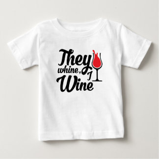 They Whine I Wine Baby T-Shirt