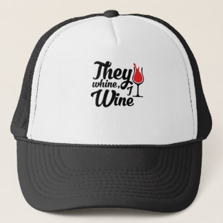They Whine I Wine Trucker Hat