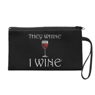 They Whine I Wine Wristlet