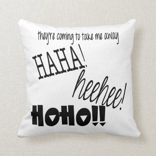 they're coming to take me away HAHA! HEEHEE! HOHO! Pillows