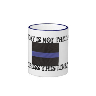 """Thin Blue Line (Coffee Mug) """"Today is not the day"""" Ringer Mug"""