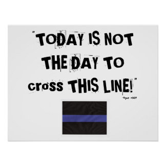 "Thin Blue Line (Poster) ""Today is not the day"" Poster"